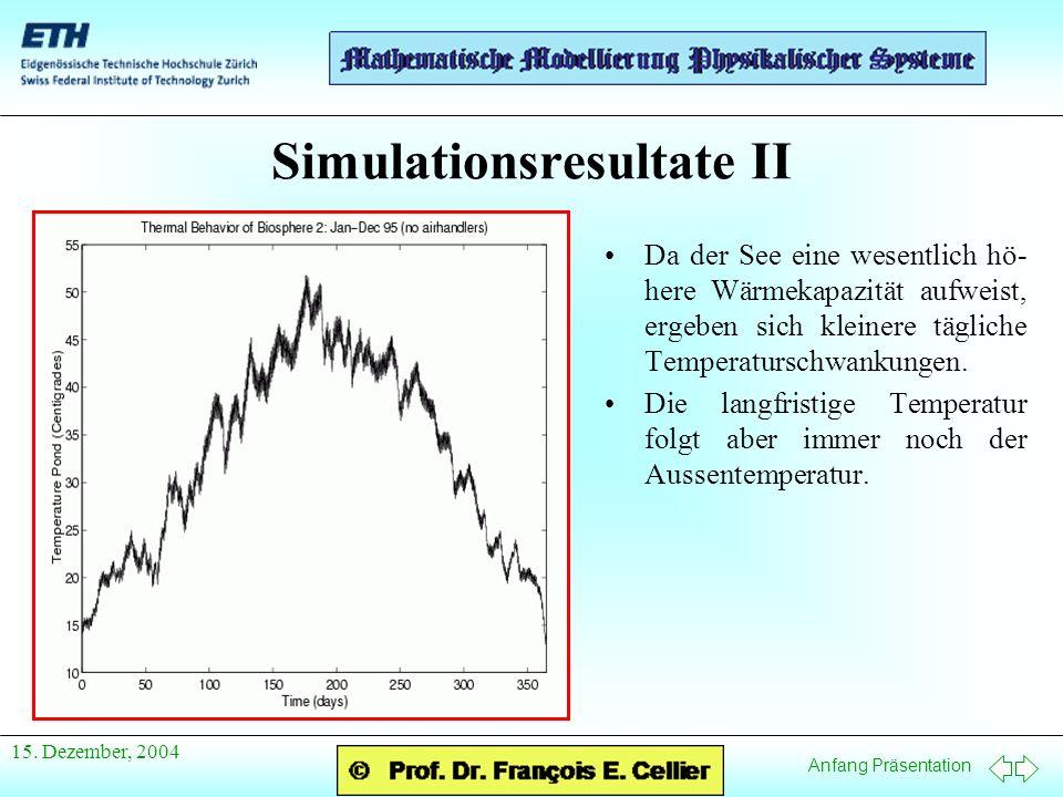 Anfang Präsentation 15. Dezember, 2004 Simulationsresultate II Da der See eine wesentlich hö- here Wärmekapazität aufweist, ergeben sich kleinere tägl