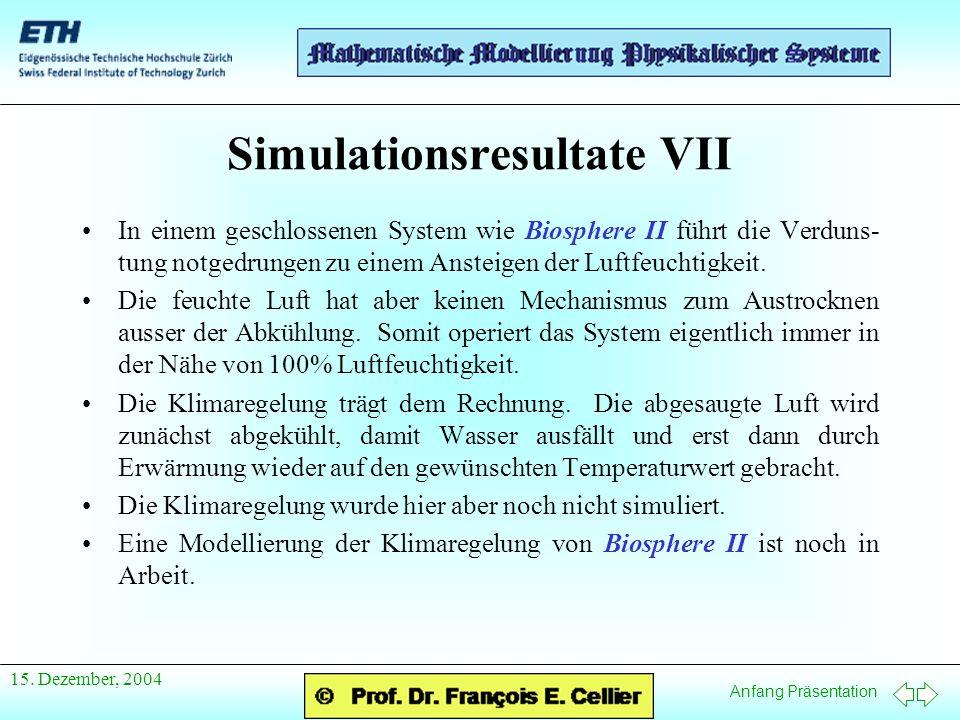 Anfang Präsentation 15. Dezember, 2004 Simulationsresultate VII In einem geschlossenen System wie Biosphere II führt die Verduns- tung notgedrungen zu