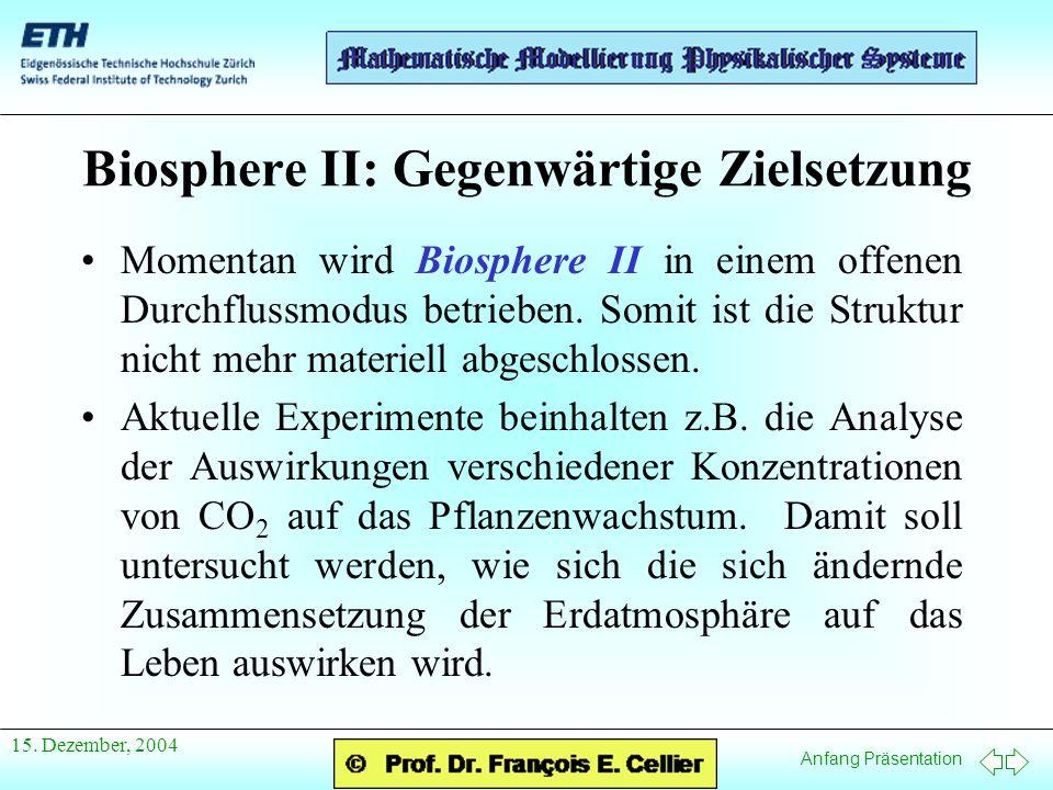 Anfang Präsentation 15. Dezember, 2004 Momentan wird Biosphere II in einem offenen Durchflussmodus betrieben. Somit ist die Struktur nicht mehr materi