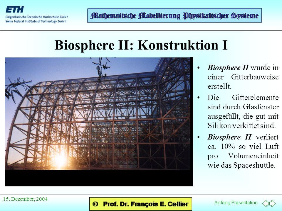 Anfang Präsentation 15. Dezember, 2004 Biosphere II: Konstruktion I Biosphere II wurde in einer Gitterbauweise erstellt. Die Gitterelemente sind durch
