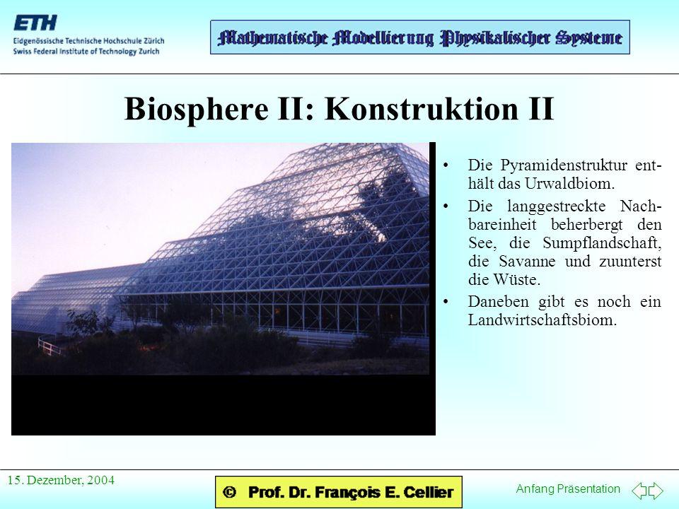 Anfang Präsentation 15. Dezember, 2004 Biosphere II: Konstruktion II Die Pyramidenstruktur ent- hält das Urwaldbiom. Die langgestreckte Nach- bareinhe