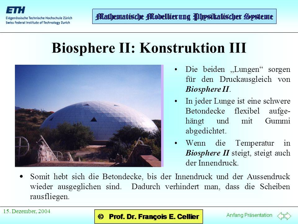 Anfang Präsentation 15. Dezember, 2004 Biosphere II: Konstruktion III Die beiden Lungen sorgen für den Druckausgleich von Biosphere II. In jeder Lunge