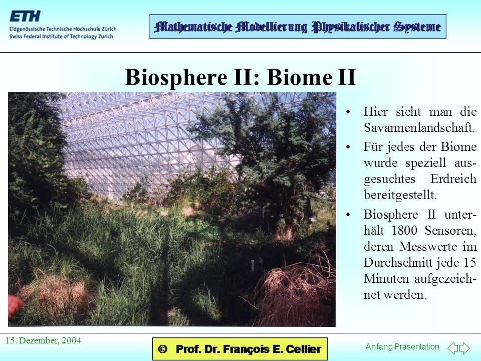 Anfang Präsentation 15. Dezember, 2004 Biosphere II: Biome II Hier sieht man die Savannenlandschaft. Für jedes der Biome wurde speziell aus- gesuchtes