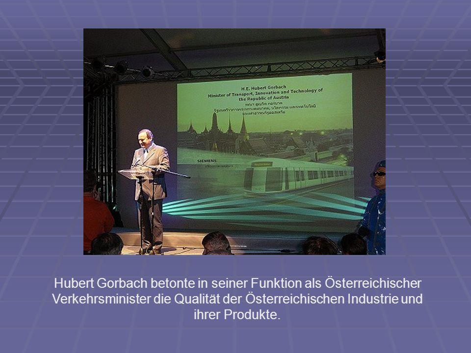 Hubert Gorbach betonte in seiner Funktion als Österreichischer Verkehrsminister die Qualität der Österreichischen Industrie und ihrer Produkte.