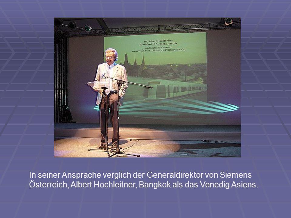 In seiner Ansprache verglich der Generaldirektor von Siemens Österreich, Albert Hochleitner, Bangkok als das Venedig Asiens.