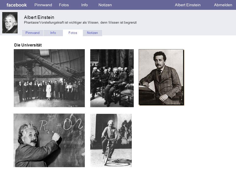 Die Universität PinnwandInfoFotosNotizen Albert Einstein Phantasie/Vorstellungskraft ist wichtiger als Wissen, denn Wissen ist begrenzt