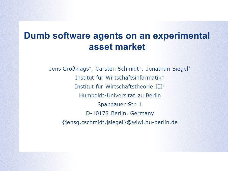 Jens Großklags *, Carsten Schmidt +, Jonathan Siegel * Institut für Wirtschaftsinformatik* Institut für Wirtschaftstheorie III + Humboldt-Universität