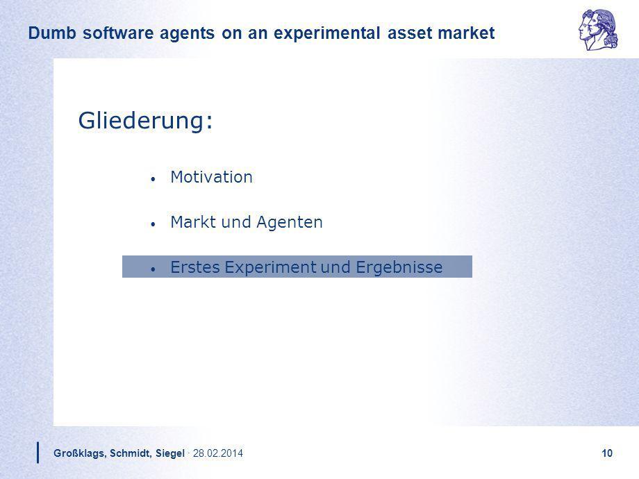 Dumb software agents on an experimental asset market Großklags, Schmidt, Siegel · 28.02.201410 Gliederung: Motivation Markt und Agenten Erstes Experim