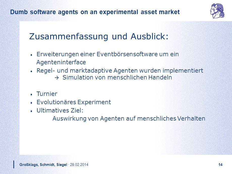 Dumb software agents on an experimental asset market Großklags, Schmidt, Siegel · 28.02.201414 Zusammenfassung und Ausblick: Erweiterungen einer Event
