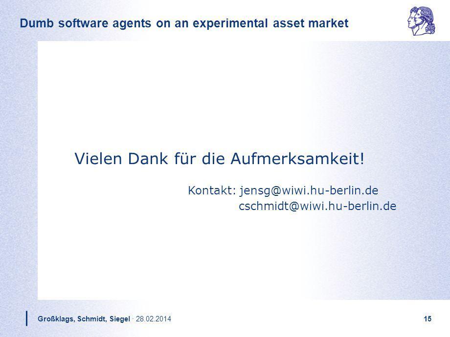Dumb software agents on an experimental asset market Großklags, Schmidt, Siegel · 28.02.201415 Kontakt: jensg@wiwi.hu-berlin.de cschmidt@wiwi.hu-berli