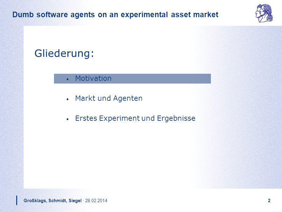 Großklags, Schmidt, Siegel · 28.02.20142 Gliederung: Motivation Markt und Agenten Erstes Experiment und Ergebnisse