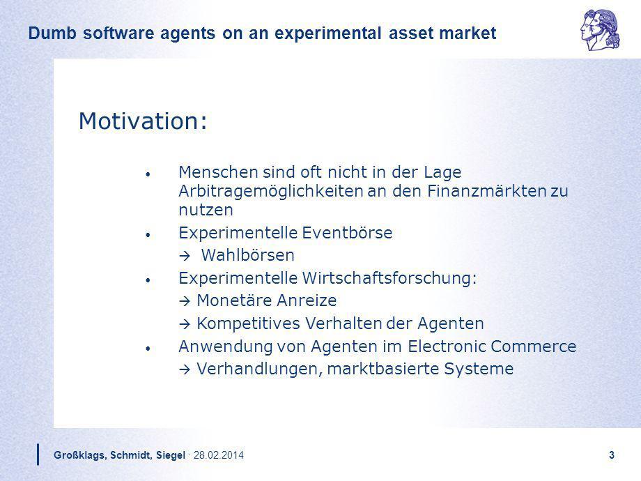 Dumb software agents on an experimental asset market Großklags, Schmidt, Siegel · 28.02.20143 Motivation: Menschen sind oft nicht in der Lage Arbitrag