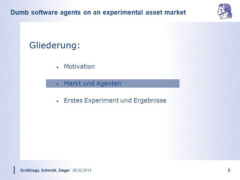 Dumb software agents on an experimental asset market Großklags, Schmidt, Siegel · 28.02.20145 Gliederung: Motivation Markt und Agenten Erstes Experime