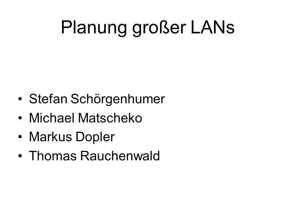 Planung großer LANs Stefan Schörgenhumer Michael Matscheko Markus Dopler Thomas Rauchenwald