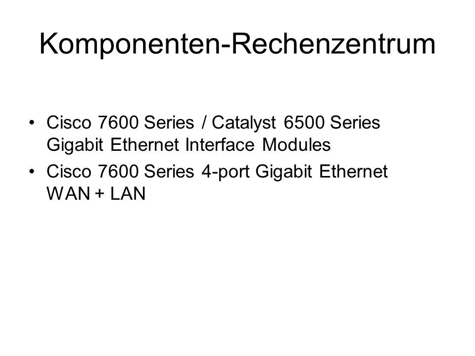 Komponenten-Rechenzentrum Cisco 7600 Series / Catalyst 6500 Series Gigabit Ethernet Interface Modules Cisco 7600 Series 4-port Gigabit Ethernet WAN +