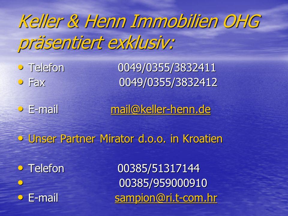 Keller & Henn Immobilien OHG präsentiert exklusiv: Telefon 0049/0355/3832411 Telefon 0049/0355/3832411 Fax 0049/0355/3832412 Fax 0049/0355/3832412 E-mail mail@keller-henn.de E-mail mail@keller-henn.demail@keller-henn.de Unser Partner Mirator d.o.o.