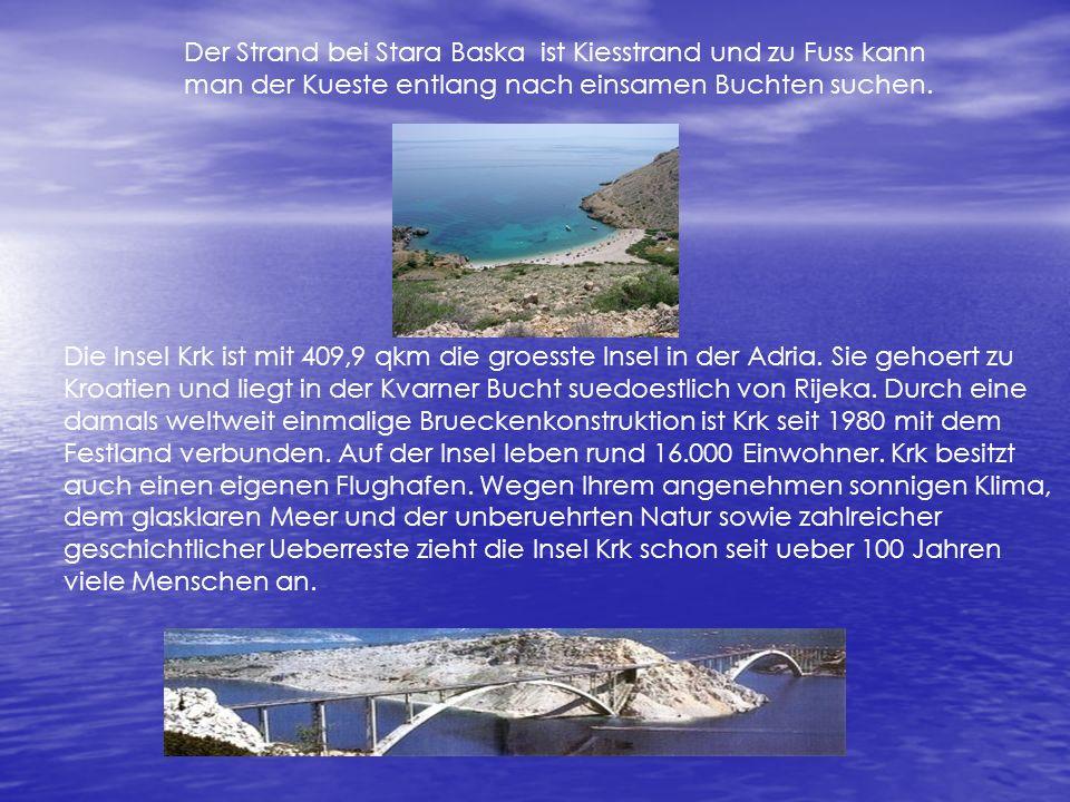 Der Strand bei Stara Baska ist Kiesstrand und zu Fuss kann man der Kueste entlang nach einsamen Buchten suchen. Die Insel Krk ist mit 409,9 qkm die gr