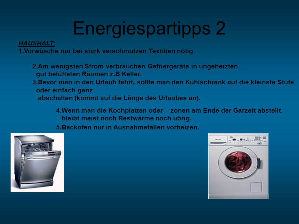 Energiespartipps 2 4.Wenn man die Kochplatten oder – zonen am Ende der Garzeit abstellt, bleibt meist noch Restwärme noch übrig. 5.Backofen nur in Aus