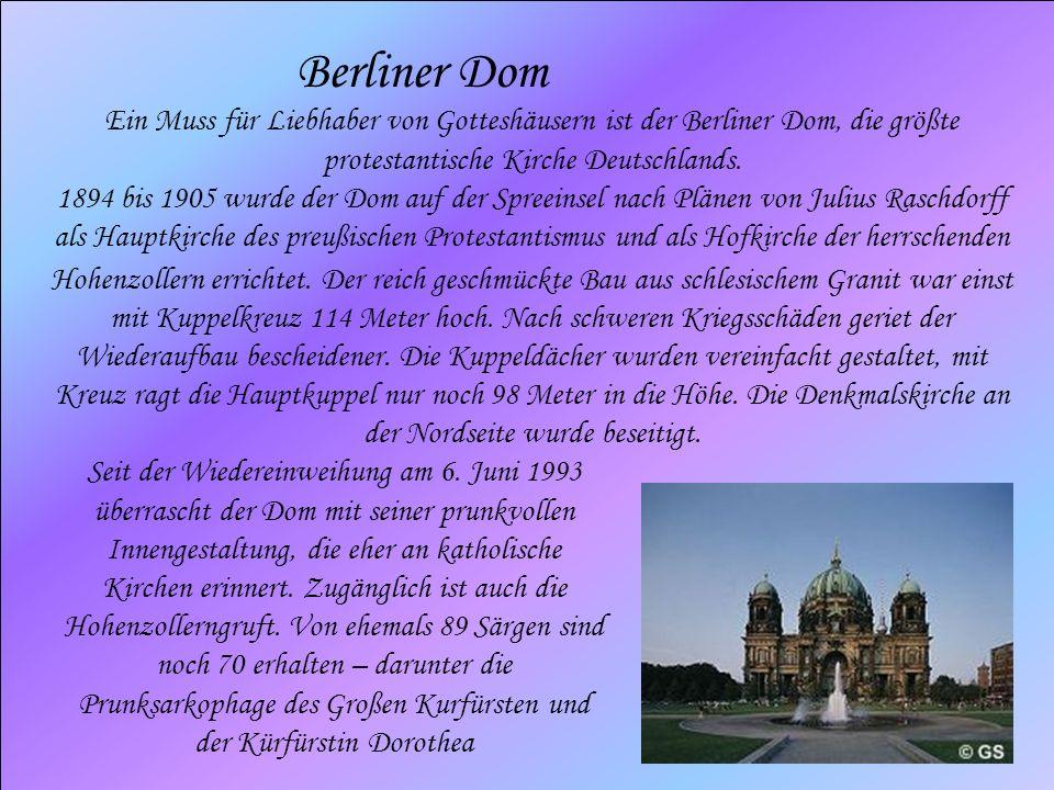 Berliner Dom Ein Muss für Liebhaber von Gotteshäusern ist der Berliner Dom, die größte protestantische Kirche Deutschlands. 1894 bis 1905 wurde der Do