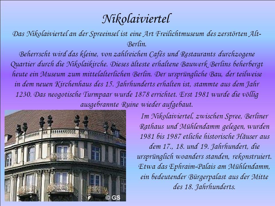 Nikolaiviertel Das Nikolaiviertel an der Spreeinsel ist eine Art Freilichtmuseum des zerstörten Alt- Berlin. Beherrscht wird das kleine, von zahlreich
