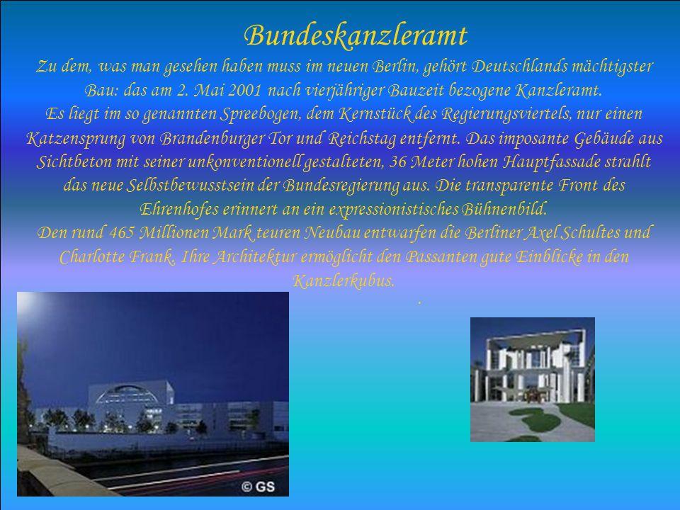 Bundeskanzleramt Zu dem, was man gesehen haben muss im neuen Berlin, gehört Deutschlands mächtigster Bau: das am 2. Mai 2001 nach vierjähriger Bauzeit