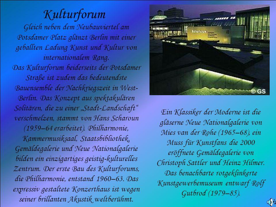 Kulturforum Gleich neben dem Neubauviertel am Potsdamer Platz glänzt Berlin mit einer geballten Ladung Kunst und Kultur von internationalem Rang. Das