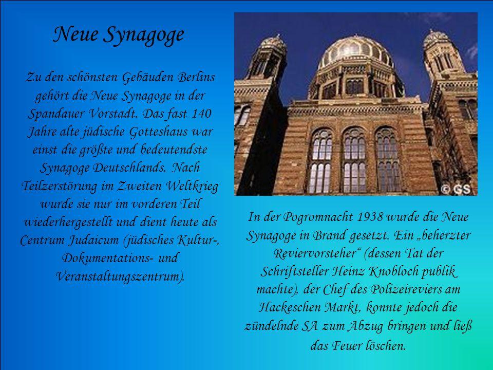 Neue Synagoge Zu den schönsten Gebäuden Berlins gehört die Neue Synagoge in der Spandauer Vorstadt. Das fast 140 Jahre alte jüdische Gotteshaus war ei