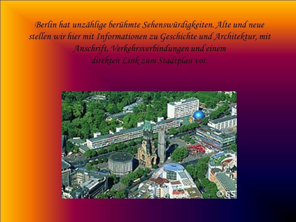 Berlin hat unzählige berühmte Sehenswürdigkeiten. Alte und neue stellen wir hier mit Informationen zu Geschichte und Architektur, mit Anschrift, Verke