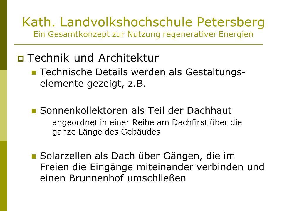 Kath. Landvolkshochschule Petersberg Ein Gesamtkonzept zur Nutzung regenerativer Energien Technik und Architektur Technische Details werden als Gestal