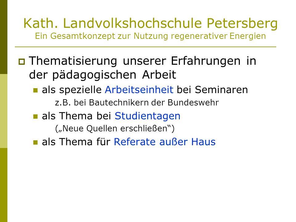 Kath. Landvolkshochschule Petersberg Ein Gesamtkonzept zur Nutzung regenerativer Energien Thematisierung unserer Erfahrungen in der pädagogischen Arbe