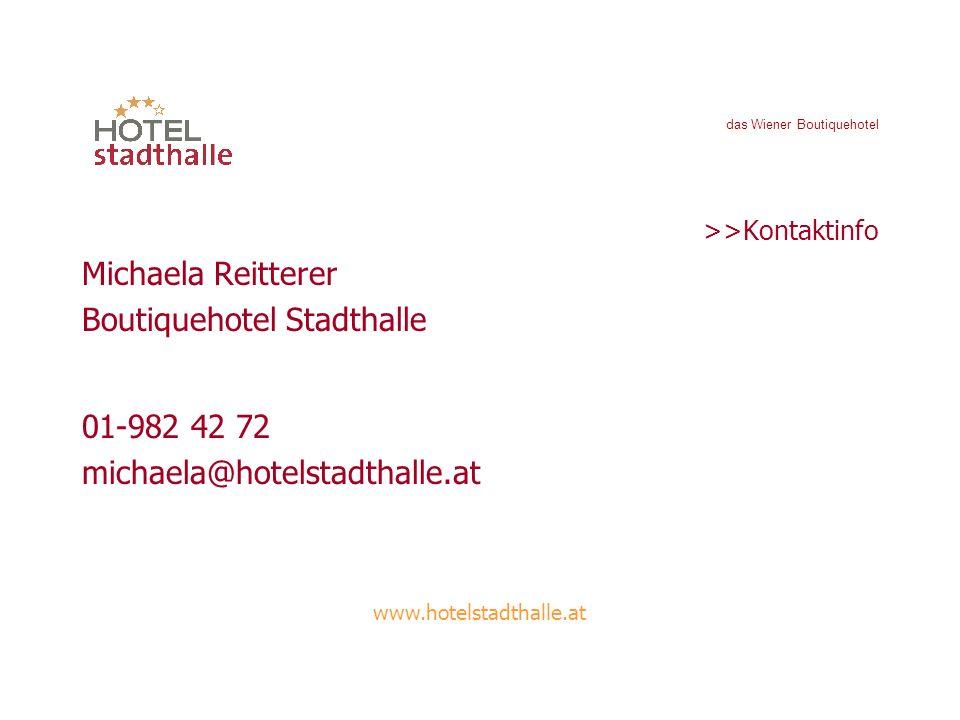 das Wiener Boutiquehotel >>Kontaktinfo Michaela Reitterer Boutiquehotel Stadthalle 01-982 42 72 michaela@hotelstadthalle.at www.hotelstadthalle.at
