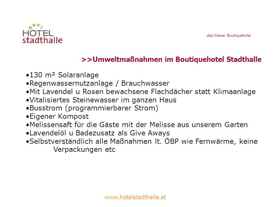 das Wiener Boutiquehotel www.hotelstadthalle.at >>Umweltmaßnahmen im Boutiquehotel Stadthalle 130 m² Solaranlage Regenwassernutzanlage / Brauchwasser