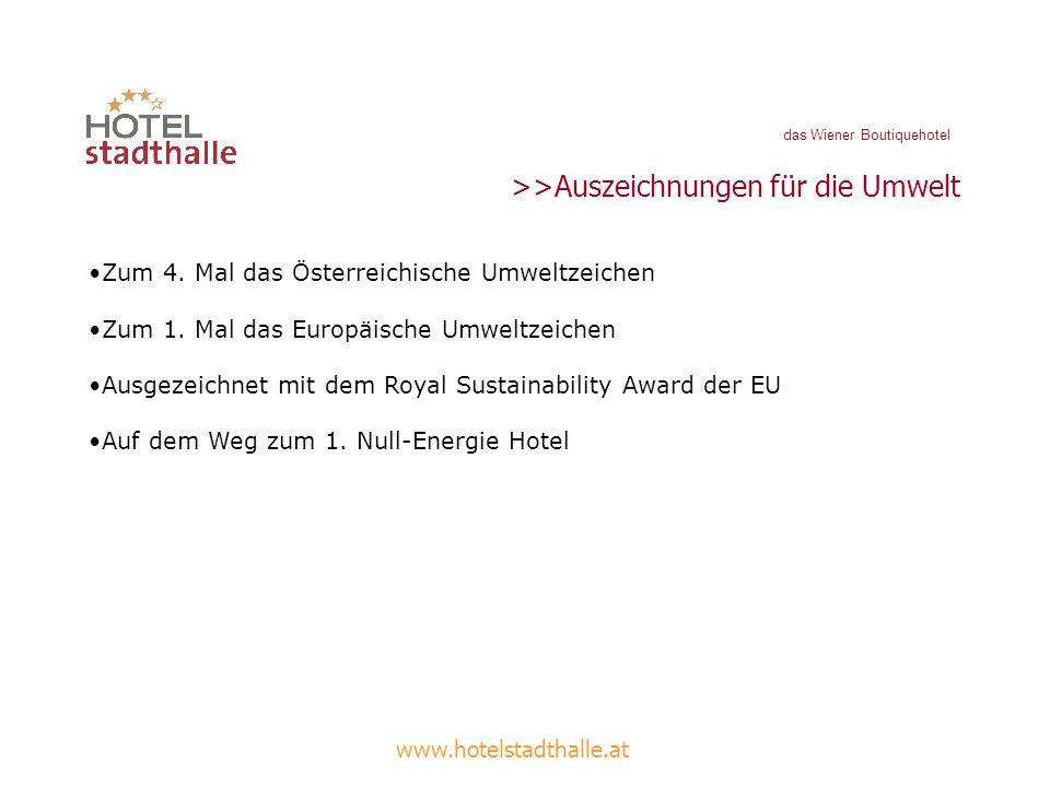 das Wiener Boutiquehotel www.hotelstadthalle.at >>Auszeichnungen für die Umwelt Zum 4. Mal das Österreichische Umweltzeichen Zum 1. Mal das Europäisch