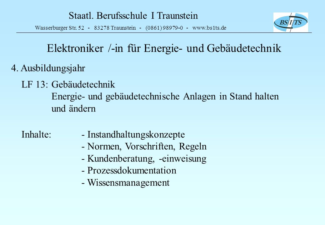 Staatl. Berufsschule I Traunstein Wasserburger Str. 52 - 83278 Traunstein - (0861) 98979-0 - www.bs1ts.de Elektroniker /-in für Energie- und Gebäudete