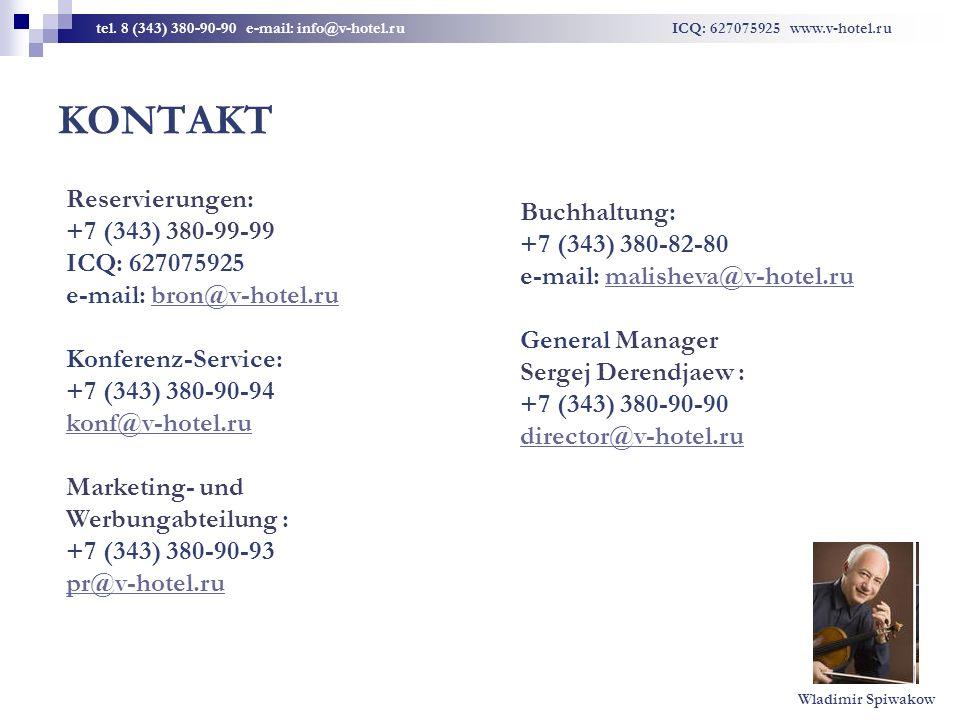 KONTAKT tel. 8 (343) 380-90-90 e-mail: info@v-hotel.ru ICQ: 627075925 www.v-hotel.ru Reservierungen: +7 (343) 380-99-99 ICQ: 627075925 e-mail: bron@v-