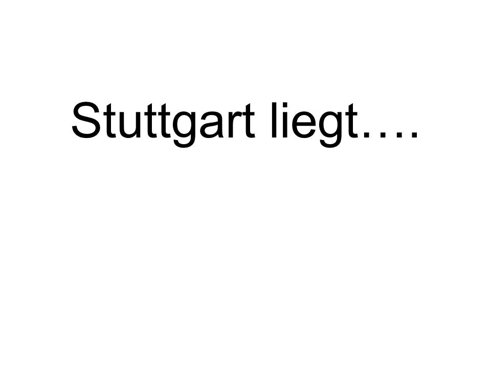 Stuttgart liegt….