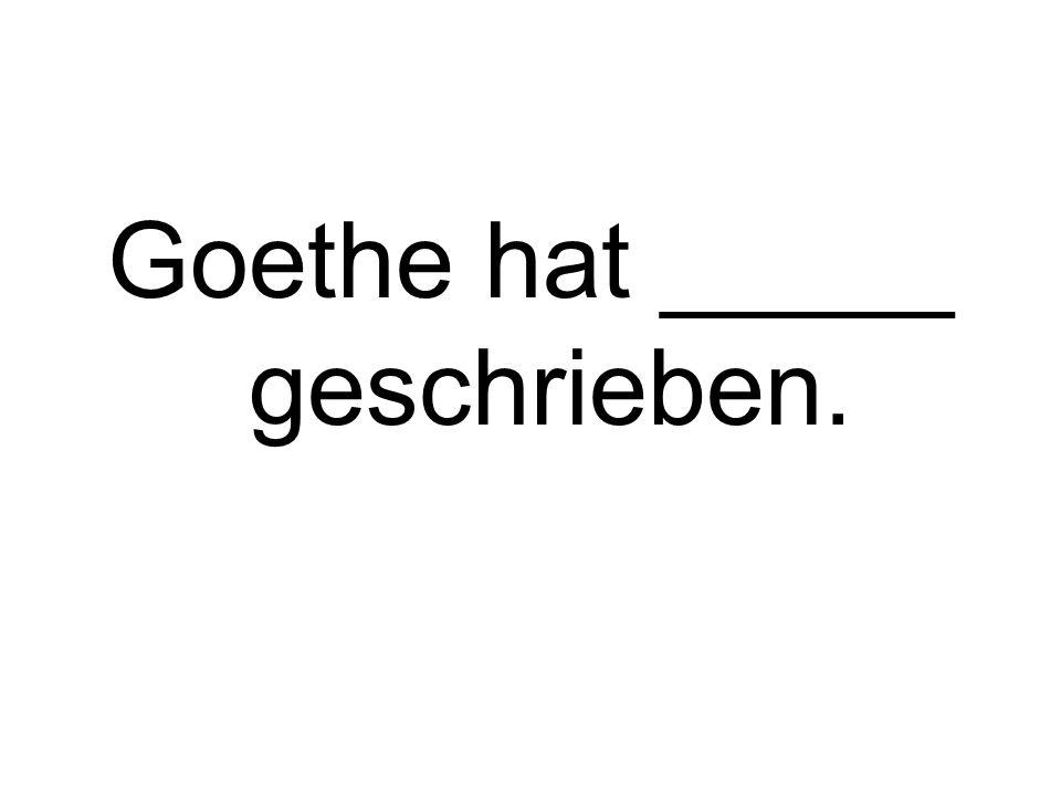 Goethe hat _____ geschrieben.