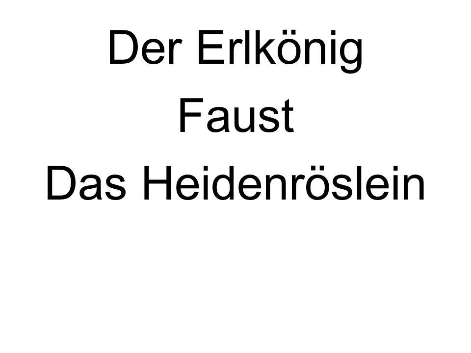 Der Erlkönig Faust Das Heidenröslein