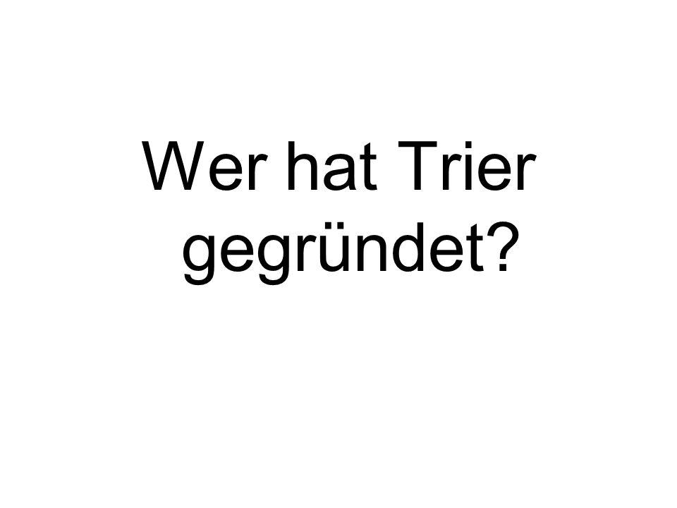 Wer hat Trier gegründet?