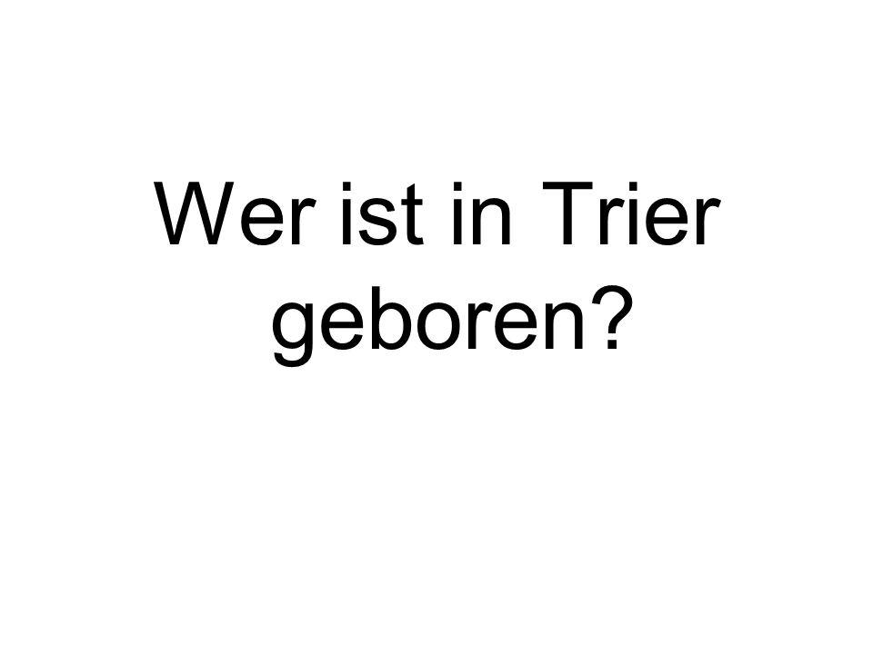 Wer ist in Trier geboren?