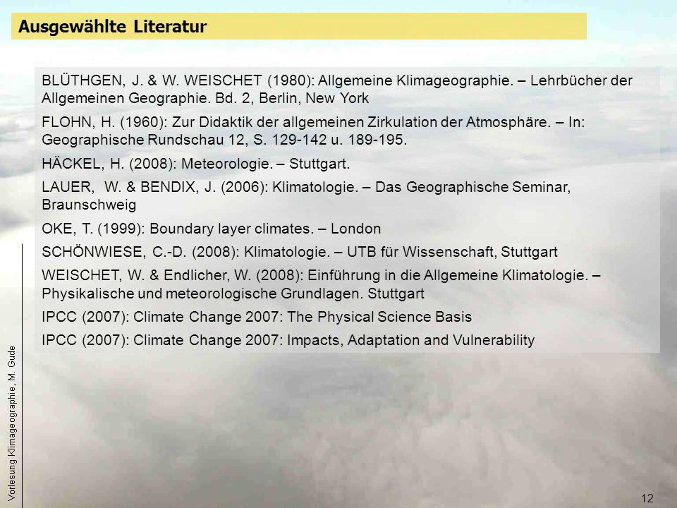 12 Ausgewählte Literatur BLÜTHGEN, J. & W. WEISCHET (1980): Allgemeine Klimageographie. – Lehrbücher der Allgemeinen Geographie. Bd. 2, Berlin, New Yo