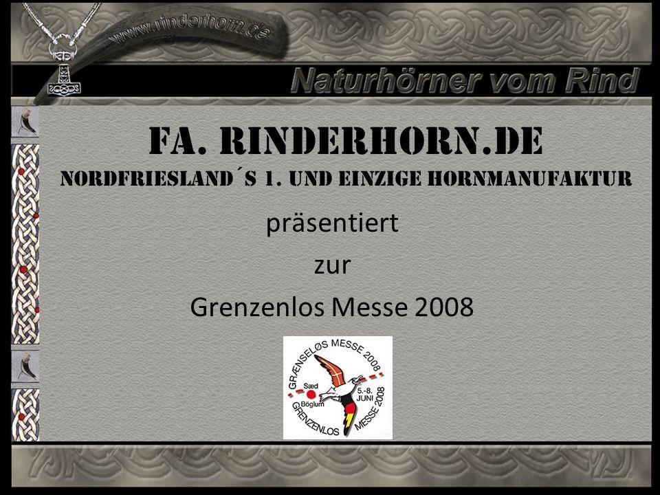 Fa. Rinderhorn.de Nordfriesland´S 1. und einzige Hornmanufaktur präsentiert zur Grenzenlos Messe 2008