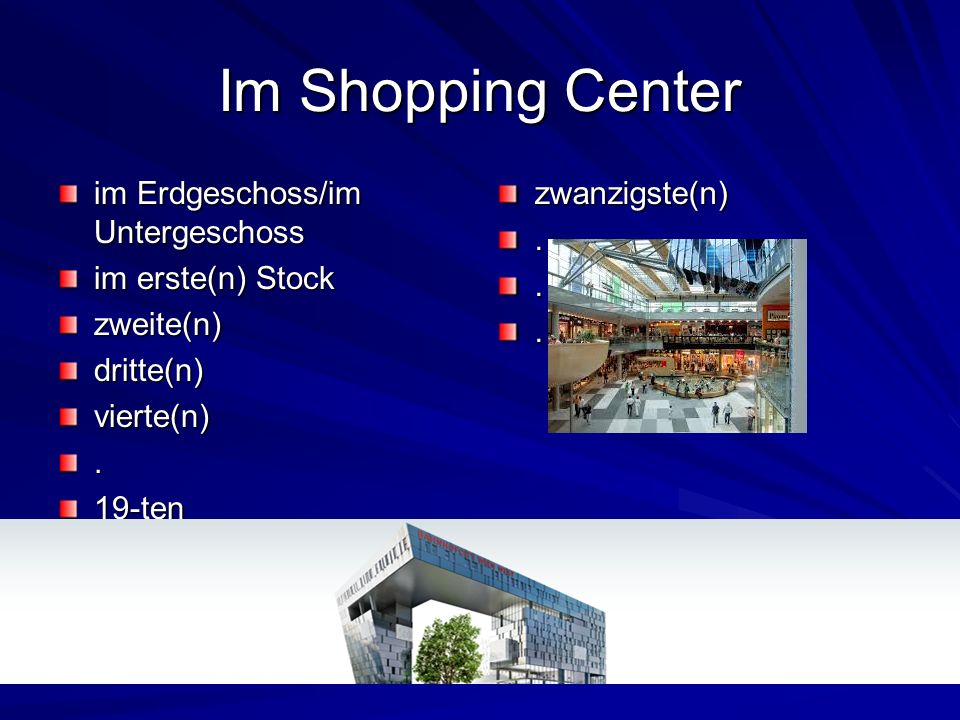 Im Shopping Center im Erdgeschoss/im Untergeschoss im erste(n) Stock zweite(n)dritte(n)vierte(n).19-tenzwanzigste(n)...