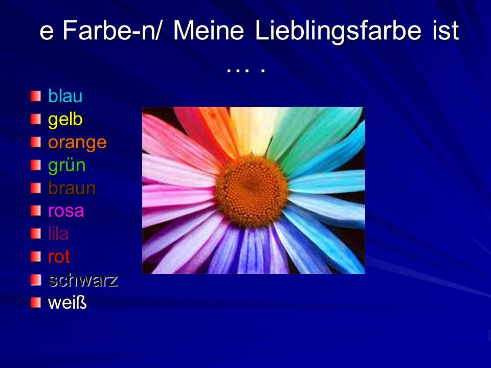 e Farbe-n/ Meine Lieblingsfarbe ist …. e Farbe-n/ Meine Lieblingsfarbe ist …. blaugelborangegrünbraunrosalilarotschwarzweiß
