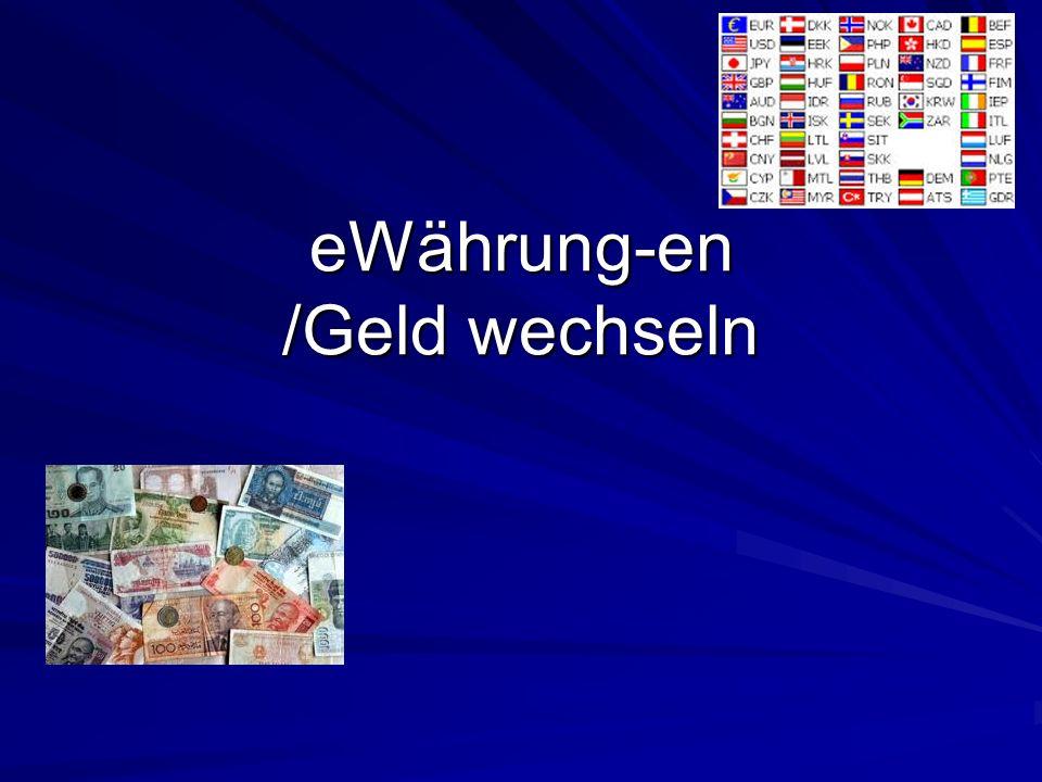 eWährung-en /Geld wechseln