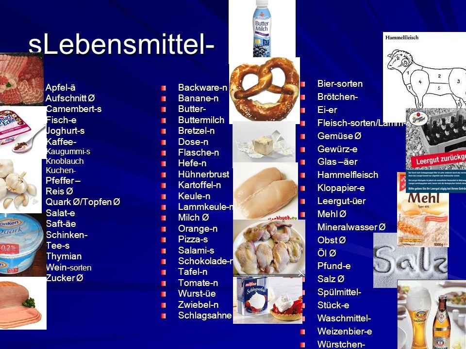 sLebensmittel- Apfel-ä Aufschnitt Ø Camembert-sFisch-eJoghurt-sKaffee-Kaugummi-sKnoblauchKuchen- Pfeffer – Reis Ø Quark Ø/Topfen Ø Salat-eSaft-äeSchin