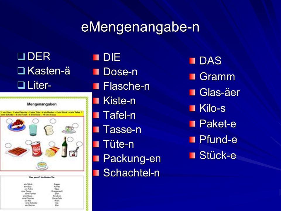 eMengenangabe-n DER DER Kasten-ä Kasten-ä Liter- Liter- DIEDose-nFlasche-nKiste-nTafel-nTasse-nTüte-nPackung-enSchachtel-n DASGrammGlas-äerKilo-sPaket