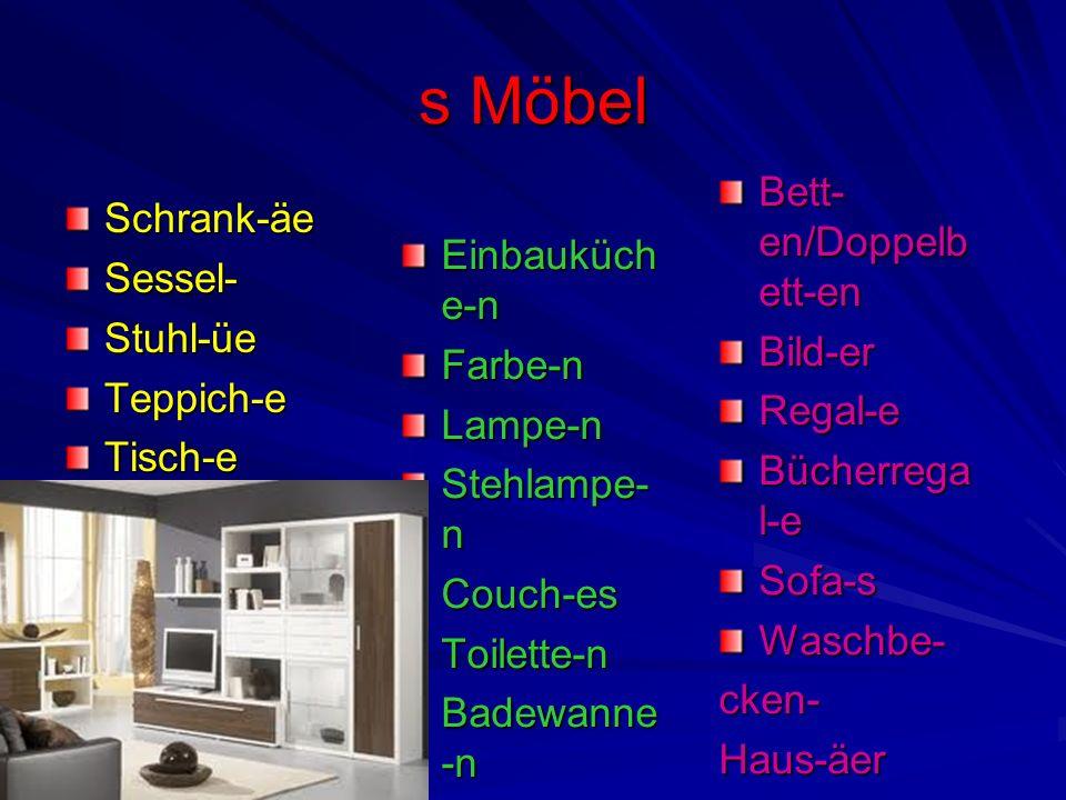 s Möbel Schrank-äeSessel-Stuhl-üeTeppich-eTisch-e Einbauküch e-n Farbe-nLampe-n Stehlampe- n Couch-esToilette-n Badewanne -n Bett- en/Doppelb ett-en B
