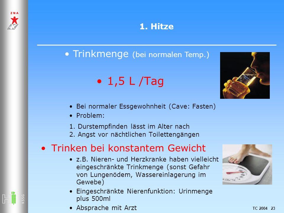 TC 2004 23 1. Hitze 1,5 L /Tag Bei normaler Essgewohnheit (Cave: Fasten) Problem: 1. Durstempfinden lässt im Alter nach 2. Angst vor nächtlichen Toile