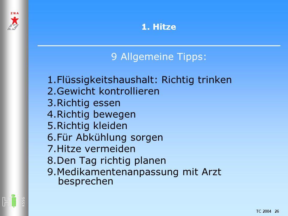 TC 2004 26 1. Hitze 9 Allgemeine Tipps: 1.Flüssigkeitshaushalt: Richtig trinken 2.Gewicht kontrollieren 3.Richtig essen 4.Richtig bewegen 5.Richtig kl